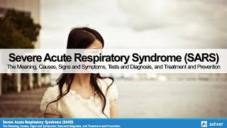 Severe Acute Respiratory Syndrome (SARS) - The Meaning & Causes, Signs & Symptoms, Tests & Diagnosis