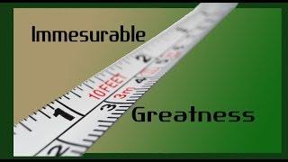 Immesurable Greatness