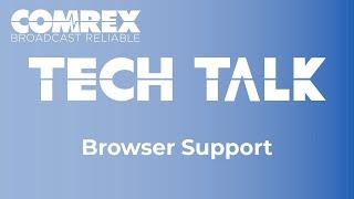 Comrex Tech Talks - Browser Support