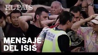 El mensaje de ISIS en español tras los atentados de Barcelona y Cambrils | España