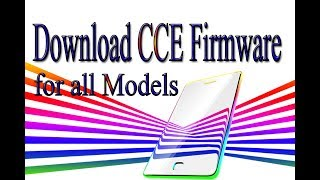 Download CCE Stock Rom | Firmware | Flash File for all Models