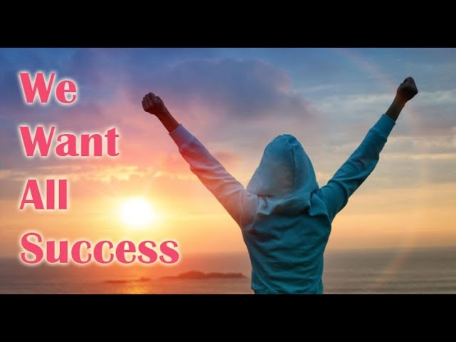 We want all success and How to do it!