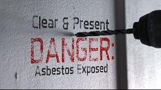 Clear & Present Danger: Asbestos Exposed