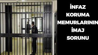 İnfaz Koruma Memurlarının Sorunları