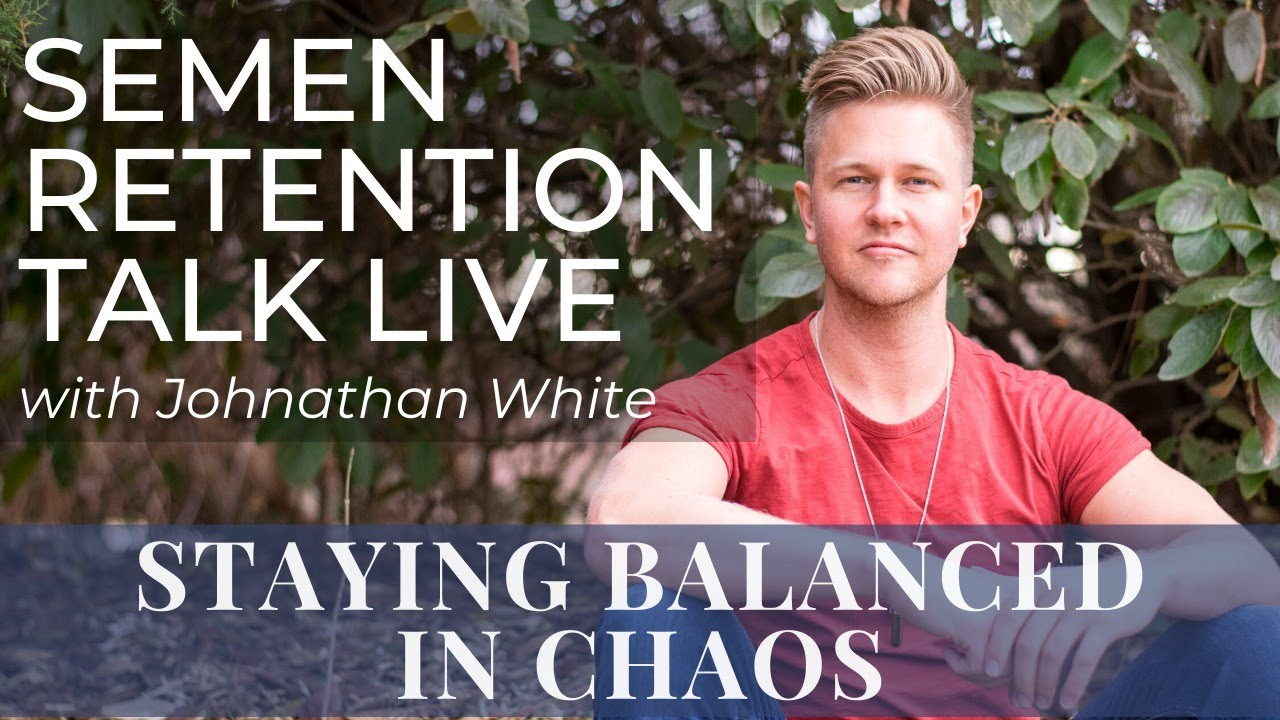 Staying Balanced in Chaos - Semen Retention Talk Live & Q&A w/ Johnathan White