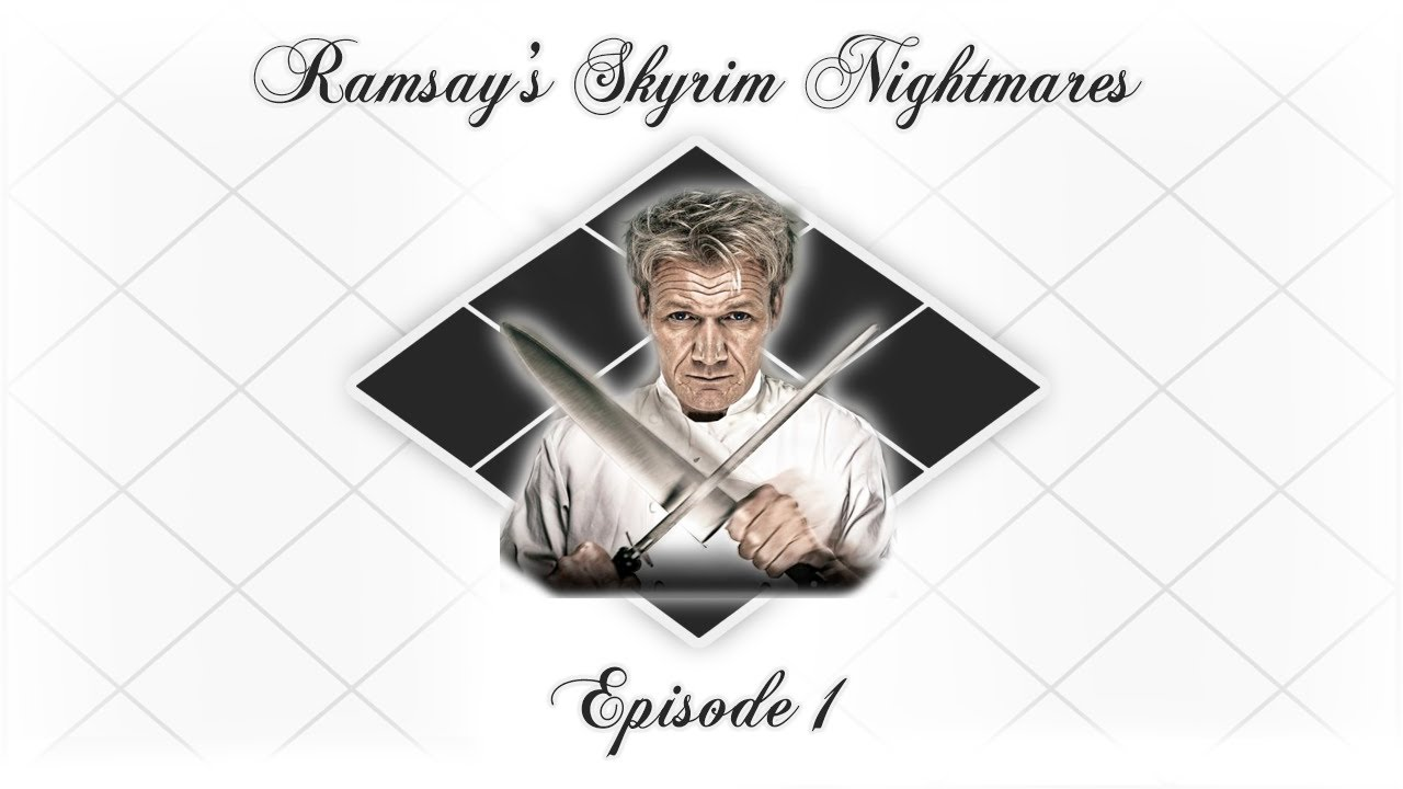 Gordon Ramsays Skyrim Nightmares Season 1 - Gordon Ramsay\'s Skyrim ...