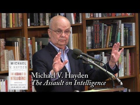 """Michael V. Hayden, """"The Assault on Intelligence"""""""