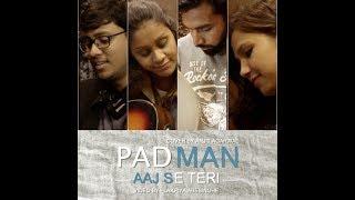 Aaj Se Teri | Padman | Akshay Kumar  | Arijit Singh | Amit Trivedi | Cover - Arjit Agarwal