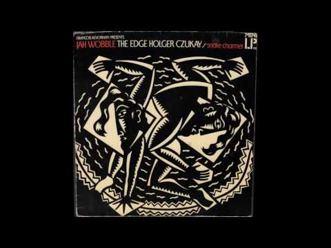 Jah Wobble, The Edge, Holger Czukay - SNAKE CHARMER (1983) full album