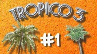 Tropico 3 - Part 1 - Pirate Presidente