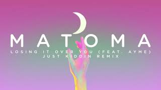 Matoma Losing It Over You feat. Ayme Just Kiddin Remix Audio.mp3