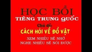 Học Tiếng Trung Bồi quá dễ - Chủ đề: CÁCH HỎI VỀ ĐỒ VẬT