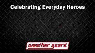 WEATHER GUARD® Celebrates Everyday Heroes