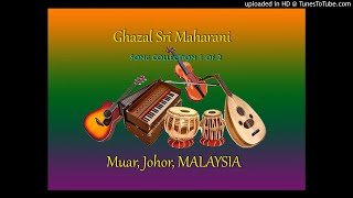 Ghazal Sri Maharani  Muar - Song Collection 1 of 2