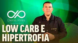 ⭕ LOW CARB  e HIPERTROFIA MUSCULAR é POSSÍVEL? 💪 | Dr Denis Pires Nutricionista