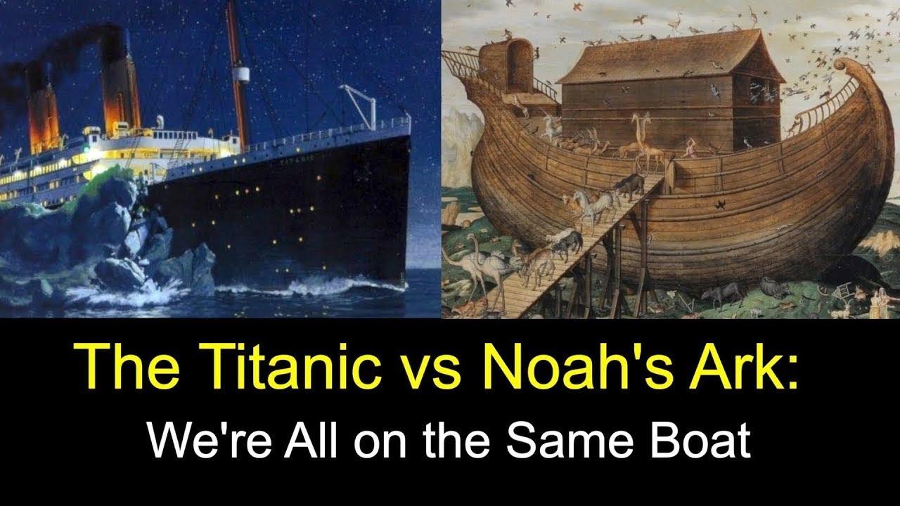 the titanic vs noah u0027s ark we are all on the same boat youtube