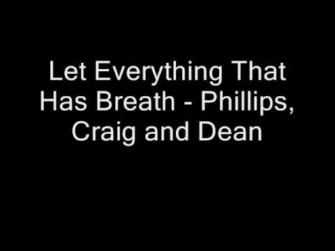Let Everything That Has Breath - Phillips, Craig and Dean