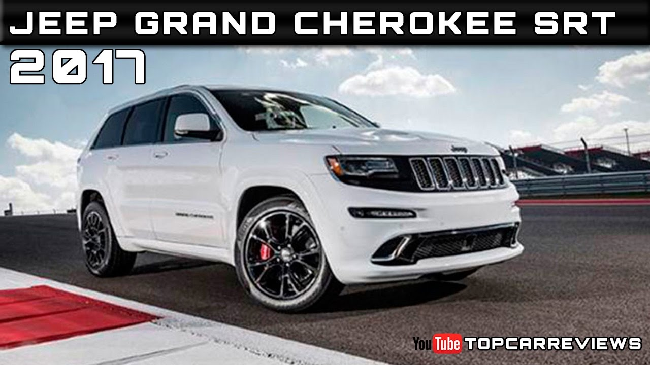 Attractive 2017 Jeep Grand Cherokee SRT Review Rendered Price Specs Release Date