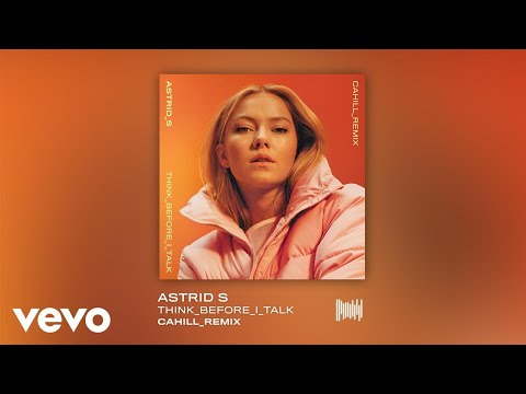 Astrid S - Think Before I Talk (Cahill Remix)