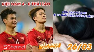 Việt Nam thắng 4-0 Thái Lan | Xôn xao nữ sinh bị 12 nam sinh cưỡng bức? - GNCN 26/3
