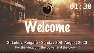 St Luke's Reigate - 30th August 2020 - 'For the kingdom, the power and the glory are yours...'