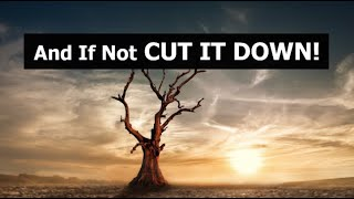 And If Not CUT IT DOWN!