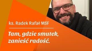 """Konf. III: """"Tam, gdzie smutek, zanieść radość"""" – Ks. Radek Rafał MSF"""