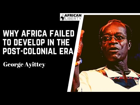 Why Africa Failed to Develop in the Post-Colonial Era | George Ayittey [2019]