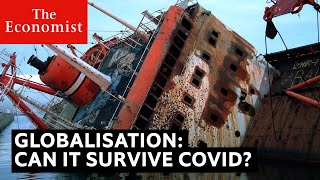 Will covid kill globalisation? | The Economist