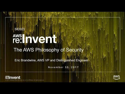 AWS re:Invent 2017: The AWS Philosophy of Security (SID322)