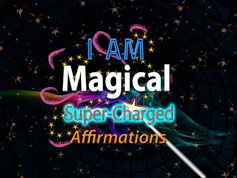I AM Magical - Today I Will Make Magic Happen - Super-Charged Affirmations