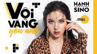 Hạnh Sino - VỘI VÀNG YÊU ANH (Official MV) ft. Andree
