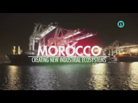 """Creating New Industrial Ecosystems"" / i-Profile: MOROCCO - Pioneering Economic Growth"