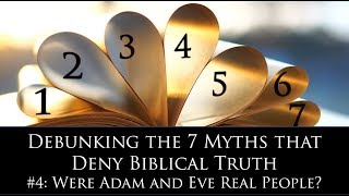 "Were Adam and Eve Real People? (""Debunking the 7 Myths that Deny Biblical Truth"" Series)"