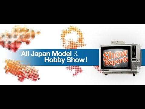 The Latest Scale Model News from the All Japan Model & Hobby