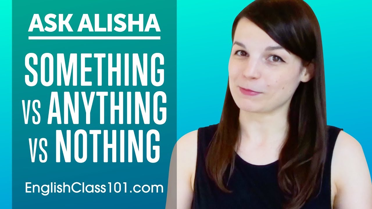 Difference between SOMETHING, ANYTHING and NOTHING - Basic English Grammar