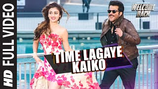 Time Lagaya Kaiko (Full Video Song) | Welcome Back