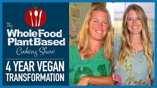 Whole Food Plant Based 4 Year Vegan Transformation