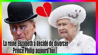 Nouvelles choquantes! La reine Elizabeth a décidé de divorcer du prince Philip aujourd'hui, pourquoi