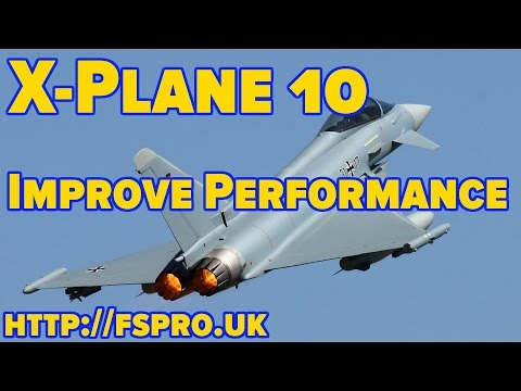 How to Improve Performance in X Plane 10