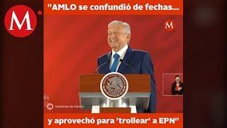AMLO se confunde de fechas... y aprovecho para 'trollear' a Peña Nieto