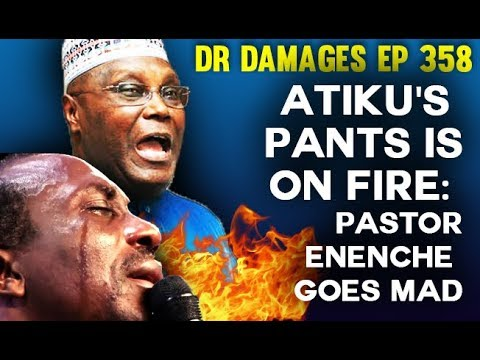 Dr. Damages Show - Episode 358 Atiku's pants is on fire: Pastor Enenche goes mad