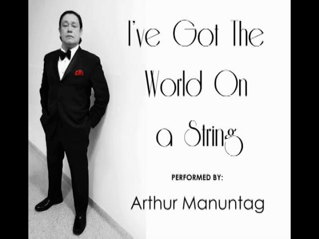 I've Got The World on a String - ARTHUR MANUNTAG