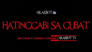 Tagalog Horror Story - HATINGGABI SA GUBAT (True Engkanto Story) || HILAKBOT TV