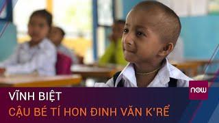 Cậu bé tí hon Đinh Văn K'Rể kết thúc câu chuyện cổ tích ở tuổi 11