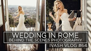Wedding in ROME - Photography behind the scenes with IVASH