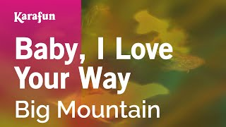 Karaoke Baby, I Love Your Way - Big Mountain *