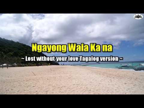 Ngayong Wala Ka Na (Lost Without Your Love Tagalog Version)