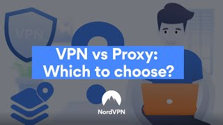 VPN Or Proxy: Which To Choose?   NordVPN