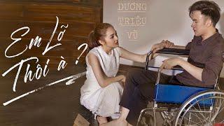 Em Lỡ Thôi À? - Dương Triệu Vũ | Bảo Anh, Thanh Tú, Hồ Vĩnh Anh | Official MV
